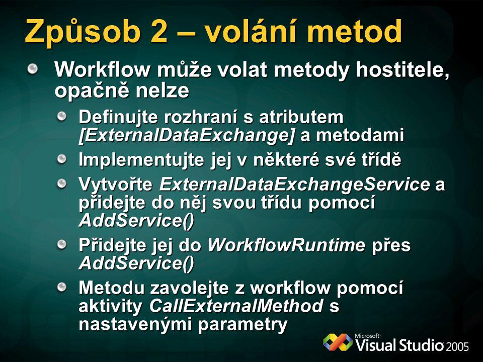 Způsob 2 – volání metod Workflow může volat metody hostitele, opačně nelze. Definujte rozhraní s atributem [ExternalDataExchange] a metodami.